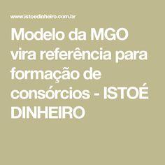 Modelo da MGO vira referência para formação de consórcios - ISTOÉ DINHEIRO