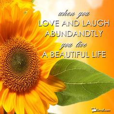When you Love and Laugh Abundantly, you live a Beautiful Life.  #Inspirational