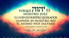 PORQUE YHWH ES NUESTRO JUEZ YAHWEH ES NUESTRO LEGISLADOR YAHWEH ES NUESTRO REY ÉL MISMO NOS SALVARÁ!