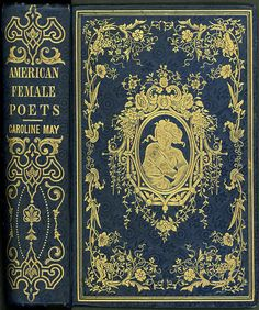 The American female poets: with biographical and critical notices by Digital Collections at the University of Maryland on Flickr.  The American female poets: with biographical and critical notices By: May, Caroline. Philadelphia : Lindsay & Blakiston, 1849.