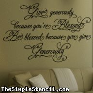 Beautiful scripty wall quote design reads: Give generously because you're blessed, be blessed because you give generously... Design yours from TheSimpleStencil.com in a variety of sizes and colors.