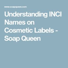Understanding INCI Names on Cosmetic Labels - Soap Queen