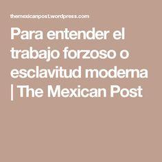 Para entender el trabajo forzoso o esclavitud moderna | The Mexican Post
