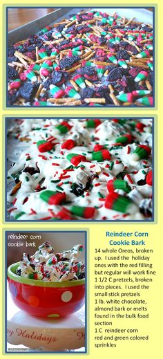 Reindeer Corn Cookie Bark  14 whole Oreos, broken up. Use the holiday ones with the red filling but regular will work fine  1 1/2 C pretzels, broken into pieces. Small stick pretzels  1 lb. white chocolate, almond bark or melts found in the bulk food section  1 C reindeer corn  red and green colored candy corn