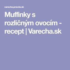 Muffinky s rozličným ovocím - recept | Varecha.sk