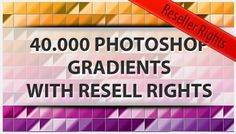 40.000 Photoshop Gradients with Resell Rights