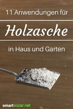 - Holzasche nicht wegwerfen, sondern als vielseitiges Hausmittel verwenden Ash does not necessarily have to be disposed of. The right wood ashes you can continue to use meaningful in the household and solve many a problem with her.