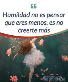 Humildad no es pensar que eres menos, es no creerte más   La #humildad no está reñida con querernos, al contrario, es necesario quererse lo #suficiente para #entender que nadie es más o menos que los demás.  #Emociones