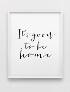 ITS GOOD TO BE HOME - a minimalist, black and white typographic print, available in a variety of sizes - please see the drop down menu for your