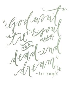 "8 x 10 / ""God won't tie your soul to a dead end dream"" print. $15.00, via Etsy."