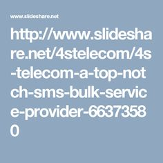 http://www.slideshare.net/4stelecom/4s-telecom-a-top-notch-sms-bulk-service-provider-66373580