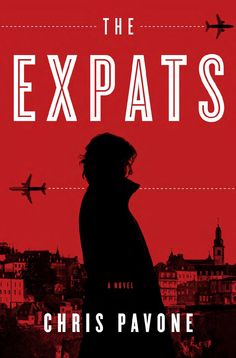 "The international thriller that Patricia Cornwell says is ""bristling with suspense"" about an American abroad who finds herself in complex web of intrigue. - The Expats by Chris Pavone"