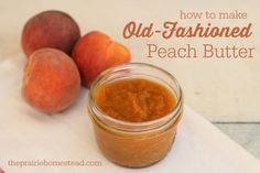 How to make homemade Peach Butter Recipe | The Prairie Homestead I love old-fashioned easy recipes and the options of slow cooker or stove top is great