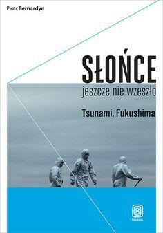 Słońce jeszcze nie wzeszło. Tsunami. Fukushima - Piotr Bernardyn  #japonia #bezdroza #japan #fukushima Fukushima, Tsunami, Movie Posters, Film Poster, Tsunami Waves, Billboard, Film Posters