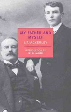 J.R. Ackerley - My Father and Myself #nyrb