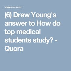 (6) Drew Young's answer to How do top medical students study? - Quora