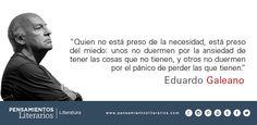 Eduardo Galeano. Sobre el mal del hombre, la necesidad de poseer.