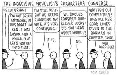 Indecisive novelist.