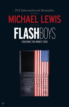 Flash Boys - Deconstructing high frequency trading on Wall Street and the story of the man who did something about it