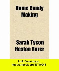 Home Candy Making (9781154514735) Sarah Tyson Heston Rorer , ISBN-10: 1154514730  , ISBN-13: 978-1154514735 ,  , tutorials , pdf , ebook , torrent , downloads , rapidshare , filesonic , hotfile , megaupload , fileserve