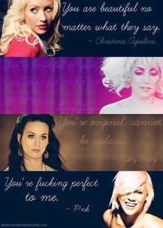 Beautiful - Christina Aguilera, Born This Way - Lady Gaga, Firework - Katy Perry and Fucking Perfect - Pink <3