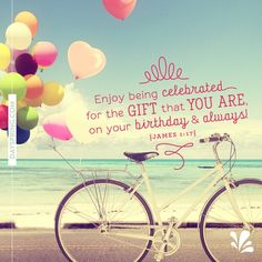 Enjoy being celebrated for the gift that you are on your birthday and always!