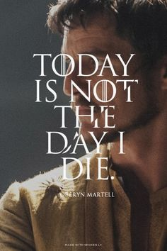 Today is not the day I die. - Oberyn Martell | oathkeeper55 made this with Spoken.ly