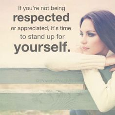 If you are not being respected or appreciated, It's time to stand up for yourself - Quote.