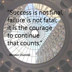""":) Winston Churchill - """"Success is not final, failure is not fatal: it is the courage to continue that counts."""""""