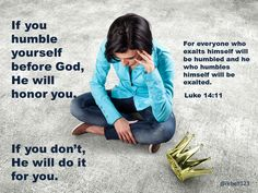 If you humble yourself before God, He will honor you.