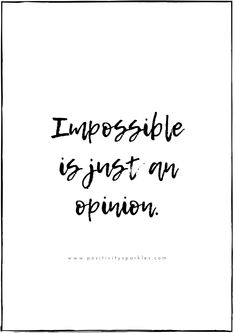 Empowering Quotes - Positivity Sparkles: Positive Mindset, Positive Attitude - impossible is just an opinion. Plenty of people will tell you it's impossible to do what you want - Job Quotes, Words Quotes, Life Quotes, Reality Quotes, Sayings, Qoutes, Positive Attitude Quotes, Positive Mindset, Positive Vibes