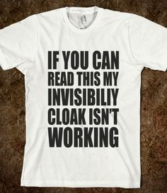 if you can read this my invisibility cloak isnt working - harry potter tshirt - underlinedesigns