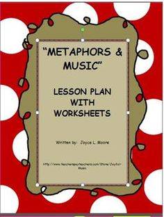 METAPHORS & MUSIC Lesson Plan***$2.00***  This product is an easy, effective way to teach metaphors along with integrating music into the curriculum. Comparisons are made using specific music symbols. Students have a fun time with this activity. They use their creativity! It's a wonderful curriculum integration tool! with Worksheets