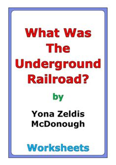 "49 pages of worksheets for the book ""What Was the Underground Railroad?"" by Yona Zeldis McDonough"