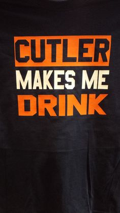 Jay Cutler Makes Me Drink t-shirt!  Great Chicago Bears t-shirt....only $15.95