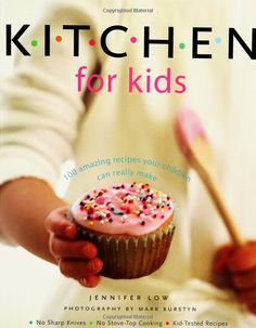 Kitchen for Kids: 100 Amazing Recipes Your Children Can Really Make [Paperback]  Jennifer Low (Author)