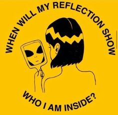 When Will My Reflection Show Who I Am Inside?