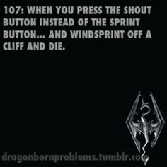 """Dragonborn Problems: When you press the shout button instead of the spring button... and windsprint off a cliff and die."" Posted by dragonbornproblems on Tumblr.com."