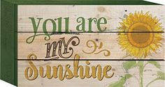 This is so cute!  P. Graham Dunn ''You Are My Sunshine'' 8'' x 4.5'' x 1.75'' Sunflower Wood Box Sign
