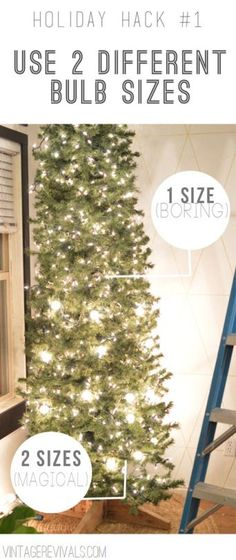 "<p>Instead of buying tons of lights the same size, use two different sizes of bulbs for a cheap and easy way to make your tree look more polished. <i>(Photo: <a href=""http://www.vintagerevivals.com/2013/12/8-awesome-holiday-hacks.html"">Vintage Revivals</a>)</i></p>"