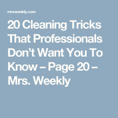 20 Cleaning Tricks That Professionals Don't Want You To Know – Page 20 – Mrs. Weekly