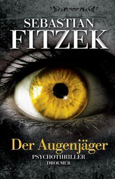 Der Augenjäger   Sebastian Fitzek    Sooo spannend! Sehr zu empfehlen!