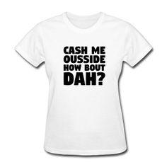 Cash Me Ousside T-Shirts