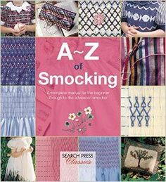 A-Z of Smocking: A complete manual for the beginner through to the advanced smocker (A-Z of Needlecraft) ad