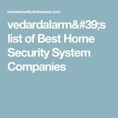 vedardalarm's list of Best Home Security System Companies