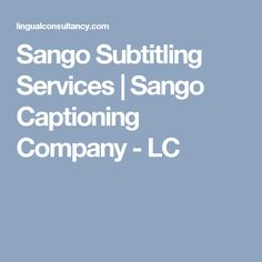 Sango Subtitling Services | Sango Captioning Company - LC Second Language, African Countries