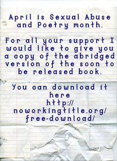 April is Sexual Abuse and Poetry month.   For all your support I would like to give you a copy of the abridged version of the soon to be released book.   You can download it here http://noworkingtitle.org/free-download/  www.noworkingtitle.org