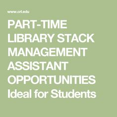 PART-TIME LIBRARY STACK MANAGEMENT ASSISTANT OPPORTUNITIES  Ideal for Students - For more information: http://www.crl.edu/about/employment/part-time-positions (Chicago, IL)