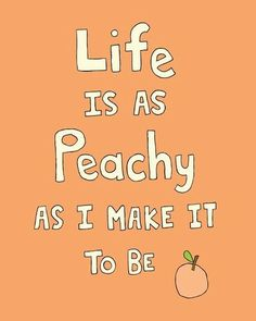 Life is as peachy as I make it to be