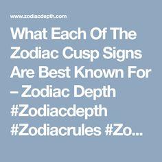 What Each Of The Zodiac Cusp Signs Are Best Known For – Zodiac Depth #Zodiacdepth #Zodiacrules #Zodiacsex #Zodiacsigns #Zodiaclife #Zodiaclovers #Zodiacstyle #Zodiacstar #13zodiacsigns #zodiacsignsmeaning #zodiacsignsmonths #zodiacanimal #zodiacsigns2018 #what'smyzodiacsign #zodiacsymbols #Zodiacales #Astrology #Zodiacastology #Aries #Taurus #Gemini #Cancer #Leo #Virgo #Libra #Scorpio #Sagittarius #Capricorn #Aquarius #Pisces